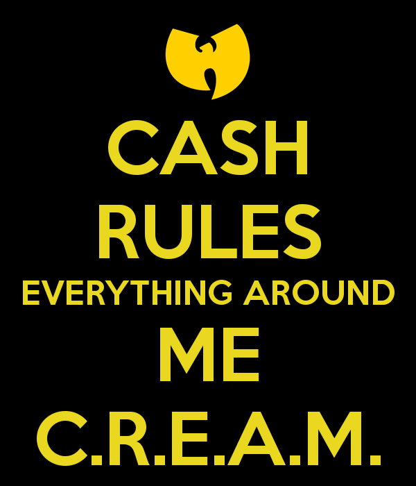 1379466713_cash-rules-everything-around-me-c-r-e-a-m